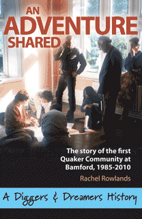 An Adventure Shared - The story of the first Quaker Community at Bamford